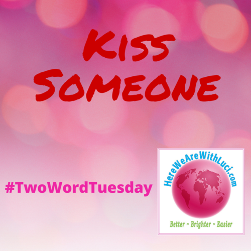 Kiss Someone Two Word Tuesday