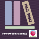 Two Word Tuesday #14: Trade Books