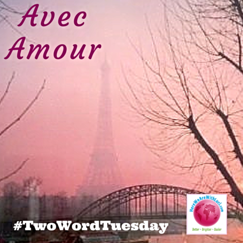 Avec Amour, With Love Two Word Tuesday #8
