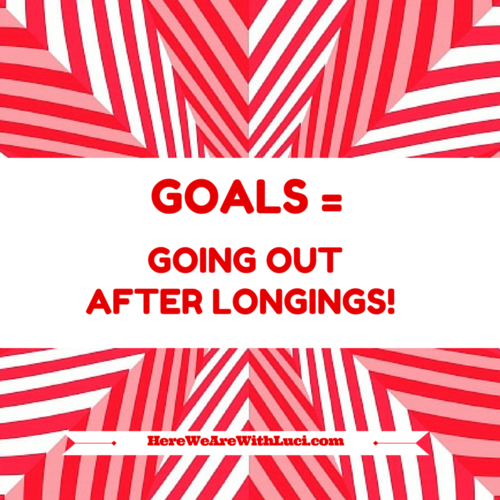 Goals = Going Out After Longings HWA graphic